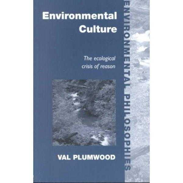 Environmental Culture: The Ecological Crisis of Reason (Environmental Philosophies) | ADLE International