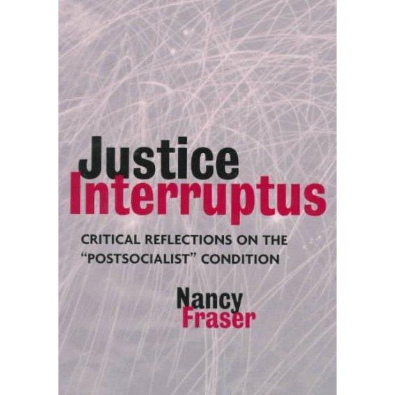 "Justice Interruptus: Critical Reflections on the """"Postsocialist"""" Condition 