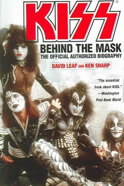 Kiss: Behind The Mask - The Official Authorized Biography