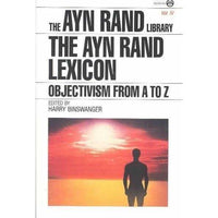 The Ayn Rand Lexicon: Objectivism from A to Z (Ayn Rand Library, Vol 4) | ADLE International