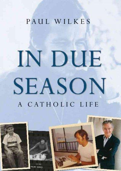 In Due Season: A Catholic Life: In Due Season