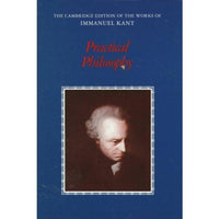Practical Philosophy (Cambridge Edition of the Works of Immanuel Kant): Practical Philosophy | ADLE International