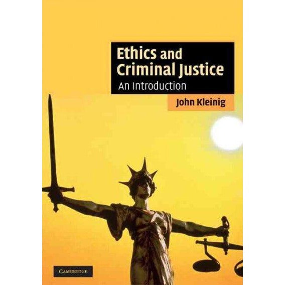 Ethics and Criminal Justice: An Introduction (Cambridge Applied Ethics): Ethics and Criminal Justice