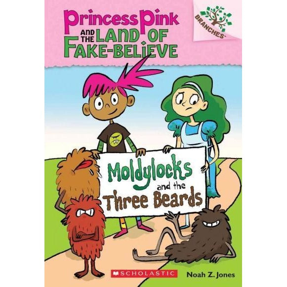 Moldylocks and the Three Beards (Princess Pink and the Land of Fake Believe. Scholastic Branches)
