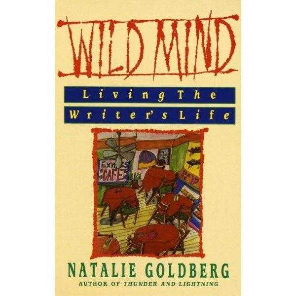 Wild Mind: Living the Writer's Life