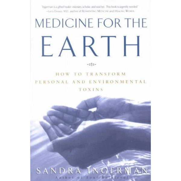 Medicine for the Earth: How to Transform Personal and Environmental Toxins