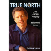 "True North: The Shocking Truth About """"Yours, Mine & Ours"""": An inspirational story of survival and hope"