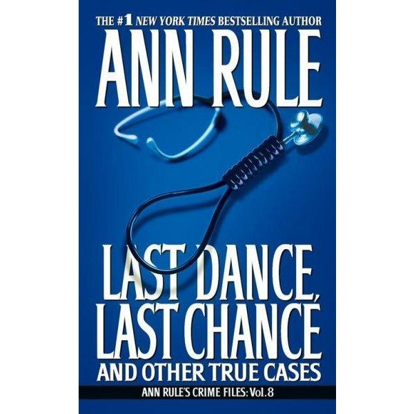 Last Dance, Last Chance: And Other True Cases (Ann Rule's Crime Files : Vol. 8)