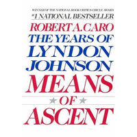 Means of Ascent (The Years of Lyndon Johnson, Vol 2)