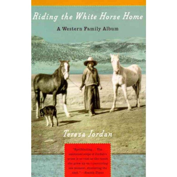 Riding the White Horse Home: A Western Family Album (Vintage Departures)