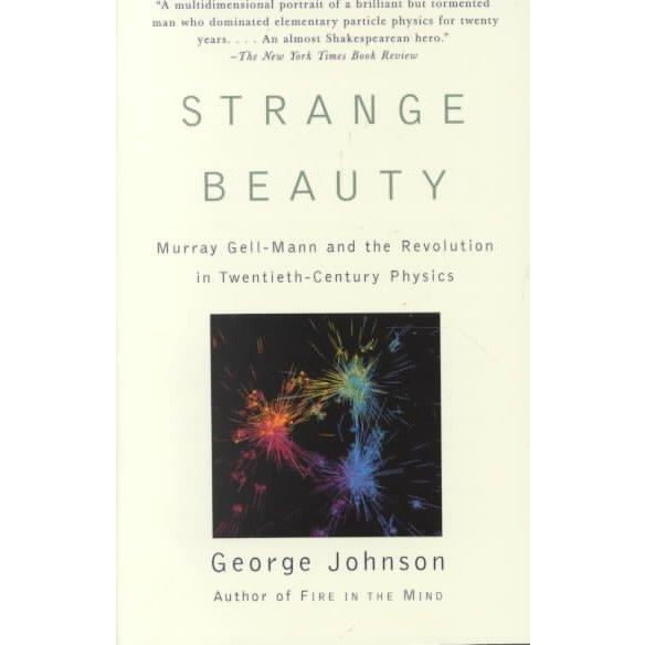 Strange Beauty: Murray Gell-Mann and the Revolution in 20Th-Century Physics: Strange Beauty