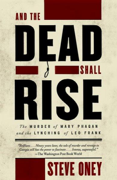 And the Dead Shall Rise: The Murder of Mary Phagan and the Lynching of Leo Frank (Vintage)