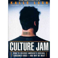 Culture Jam: How to Reverse America's Suicidal Consumer Binge-And Why We Must