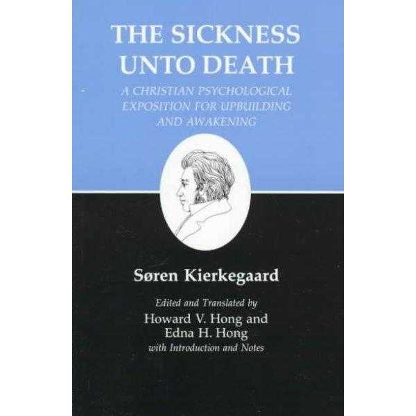 The Sickness Unto Death: A Christian Psychological Exposition for Upbuilding and Awakening (Kierkegaard's Writings)