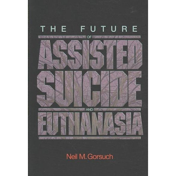The Future of Assisted Suicide and Euthanasia (New Forum Books): The Future of Assisted Suicide and Euthanasia