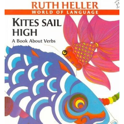 Kites Sail High: A Book About Verbs (Ruth Heller World of Language)