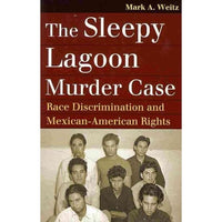 The Sleepy Lagoon Murder Case: Race Discrimination and Mexican-American Rights (Landmark Law Cases and American Society)