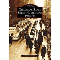 Chicago's State Street Christmas Parade (Images of America): Chicago's State Street Christmas Parade