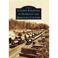 Logging Railroads of Humboldt and Mendocino Counties (Images of Rail) | ADLE International