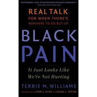 Black Pain: It Just Looks Like We're Not Hurting; Real Talk for When There's No Where to Go but UP