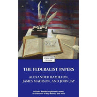The Federalist Papers: Alexander Hamilton, James Madison, and John Jay (Enriched Classics)