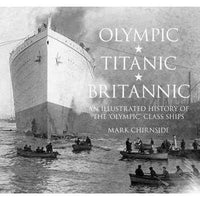 Olympic, Titanic, Britannic: An Illustrated History of the Olympic Class Ships | ADLE International