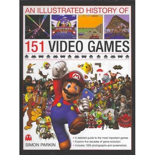 An Illustrated History of 151 Video Games: A Detailed Guide to the Most Important Games