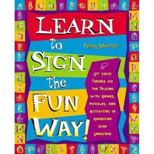 Learn to Sign the Fun Way!: Let Your Fingers Do the Talking With Games, Puzzles, and Activities