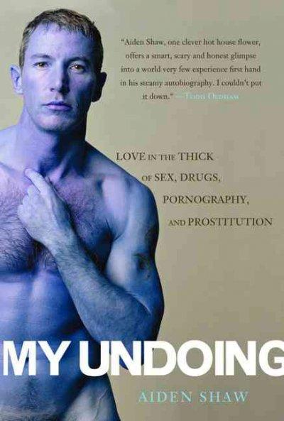 My Undoing: Love in the Thick of Sex, Drugs, Prostitution And Pornography