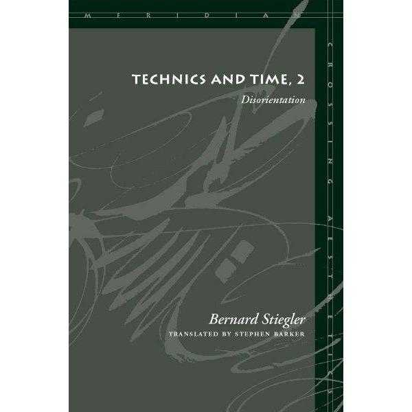 Technics and Time, 2: Disorientation (Meridian: Crossing Aesthetics) | ADLE International