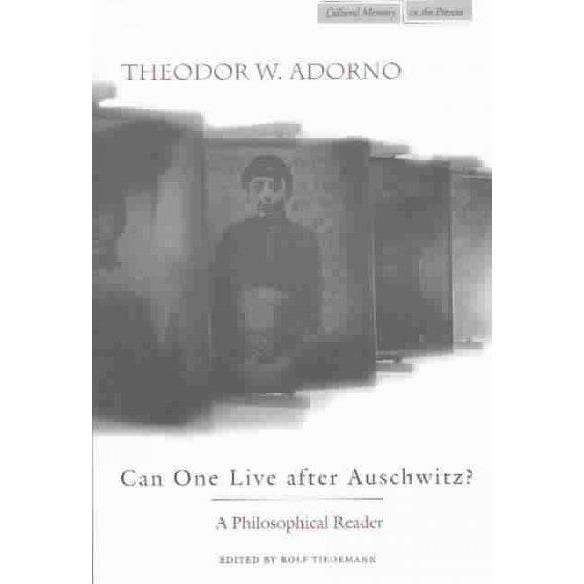 Can One Live After Auschwitz: A Philosophical Reader (Cultural Memory in the Present): Can One Live After Auschwitz | ADLE International