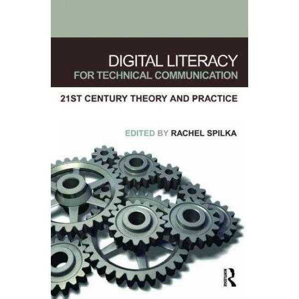 Digital Literacy for Technical Communication: 21st Century Theory and Practice: Digital Literacy for Technical Communication | ADLE International