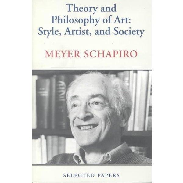 Theory and Philosophy of Art: Style, Artist, and Society (Selected Papers/Meyer Schapiro, 4) | ADLE International