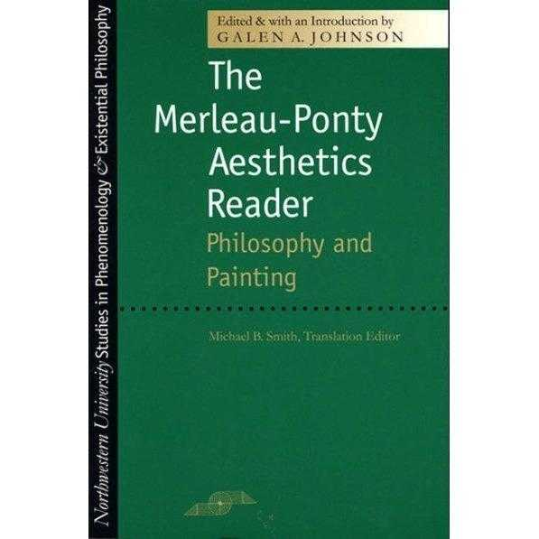 The Merleau-Ponty Aesthetics Reader: Philosophy and Painting (Studies in Phenomenology and Existential Philosophy) | ADLE International