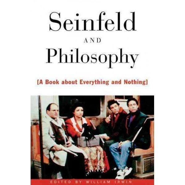 Seinfeld and Philosophy: A Book About Everything and Nothing (Popular Culture and Philosophy) | ADLE International