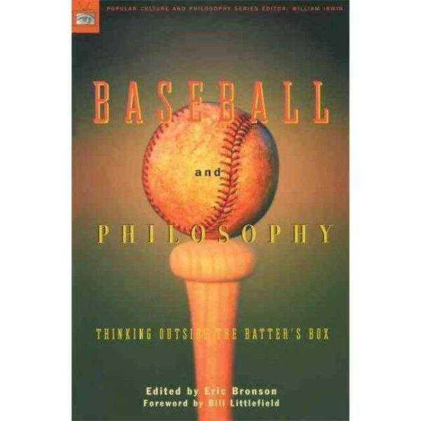 Baseball and Philosophy: Thinking Outside the Batter's Box (Popular Culture and Philosophy)