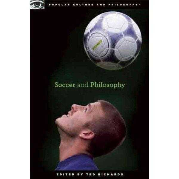 Soccer and Philosophy: Beautiful Thougths on the Beautiful Game (Popular Culture and Philosophy) | ADLE International