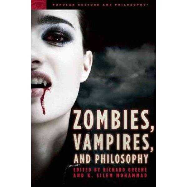 Zombies, Vampires, and Philosophy: New Life for the Undead (Popular Culture and Philosophy) | ADLE International