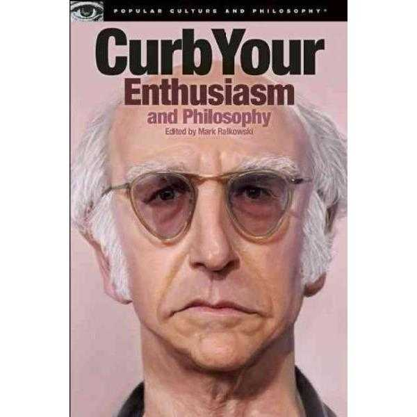 Curb Your Enthusiasm and Philosophy (Popular Culture and Philosophy) | ADLE International