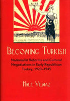 Becoming Turkish: Nationalist Reforms and Cultural Negotiations in Early Republican Turkey, 1923-1945 (Modern Intellectual and Political History of the Middle East)