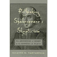 Rethinking Shakespeare's Skepticism: The Aesthetics of Doubt in the Sonnets & Plays