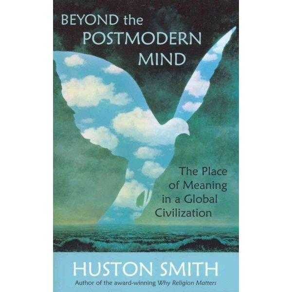 Beyond the Post-Modern Mind: The Place of Meaning in a Global Civilization: Beyond the Post | ADLE International