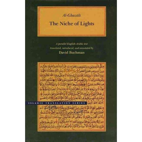 The Niche of Lights/Mishkat Al-Anwar: A Parallel English-Arabic Text (Islamic Translation Series): The Niche of Lights/Mishkat Al-Anwar