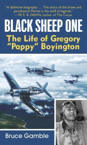 "Black Sheep One: The Life of Gregory """"Pappy"""" Boyington"
