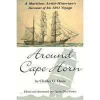Around Cape Horn: A Maritime Artist/Historian's Account of His 1892 Voyage: Around Cape Horn