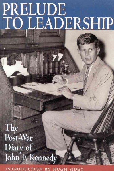 Prelude to Leadership: The European Diary of John F. Kennedy : Summer 1945: Prelude to Leadership