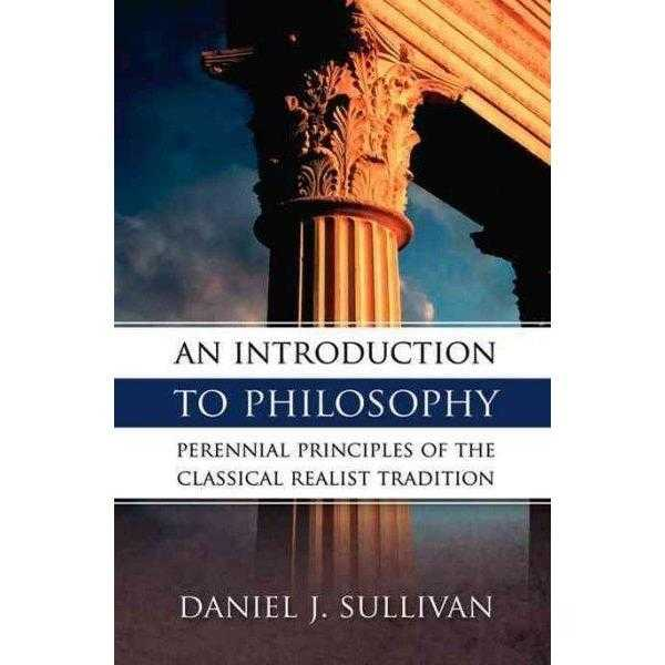 An Introduction to Philosophy: The Perennial Principles of the Classical Realist Tradition | ADLE International