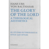The Glory of the Lord a Theological Aesthetics, Volume III: Studies in Theological Style : Lay Styles (Glory of the Lord) | ADLE International
