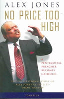 No Price Too High: A Pentecostal Preacher Becomes Catholic: The Inspriational Story Of Alex Jones