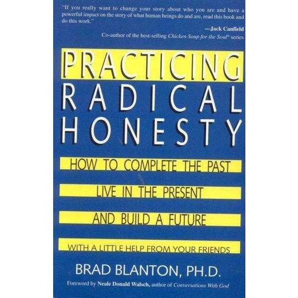 Practicing Radical Honesty: How to Complete the Past, Live in the Present, and Build a Future With a Little Help from Your Friends | ADLE International